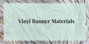 Different Types of Vinyl Banner Materials