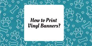 How to print vinyl banner