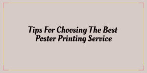 Tips for choosing the best poster printing service