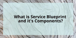 What Is Service Blueprint and Its Components
